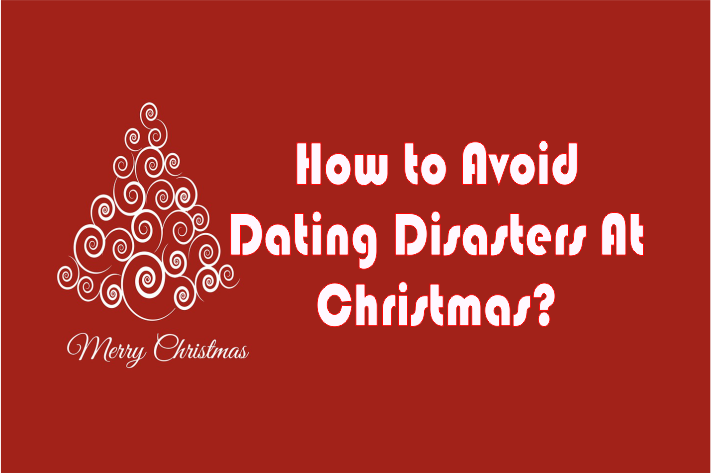 How to Avoid Dating Disasters At Christmas?